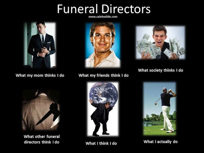what is it like dating a funeral director Credit faryn hughes before the age of 12, i had seen about a dozen dead bodies it was actually a pretty typical childhood — or at least it was for me, because my father was a funeral director.