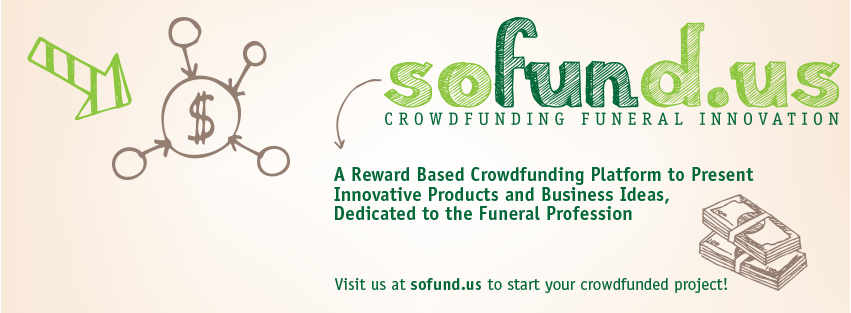 SoFund.us is a reward based crowdfunding platform for funeral professionals and companies to present innovative product and business ideas focused on progressing the funeral profession.