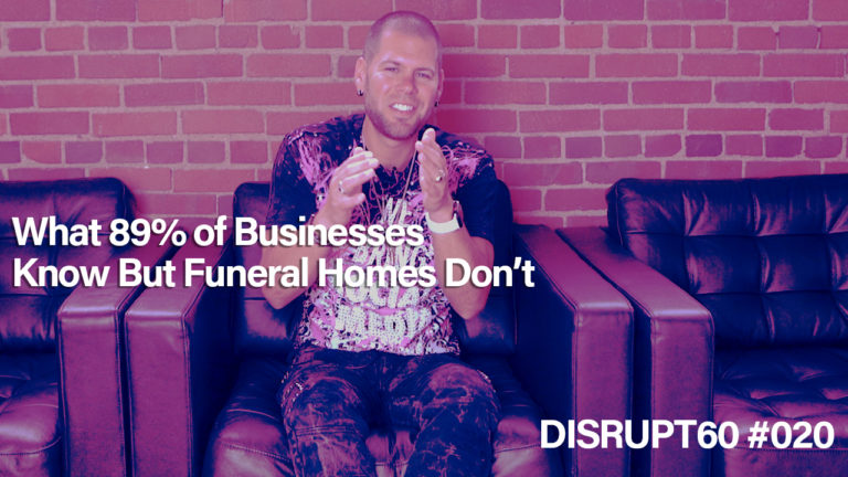 What 89% of Businesses Know But Funeral Homes Don't | DISRUPT60
