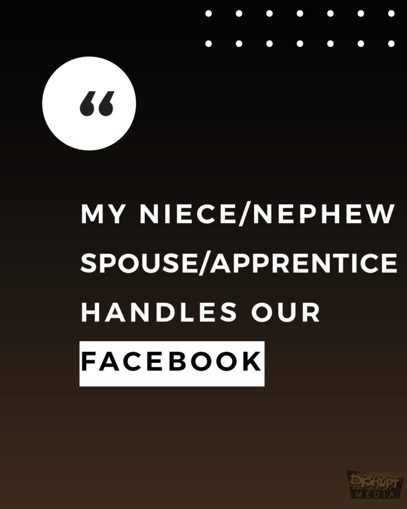 My Niece/Nephew/Spouse/Apprentice Handles Our Facebook
