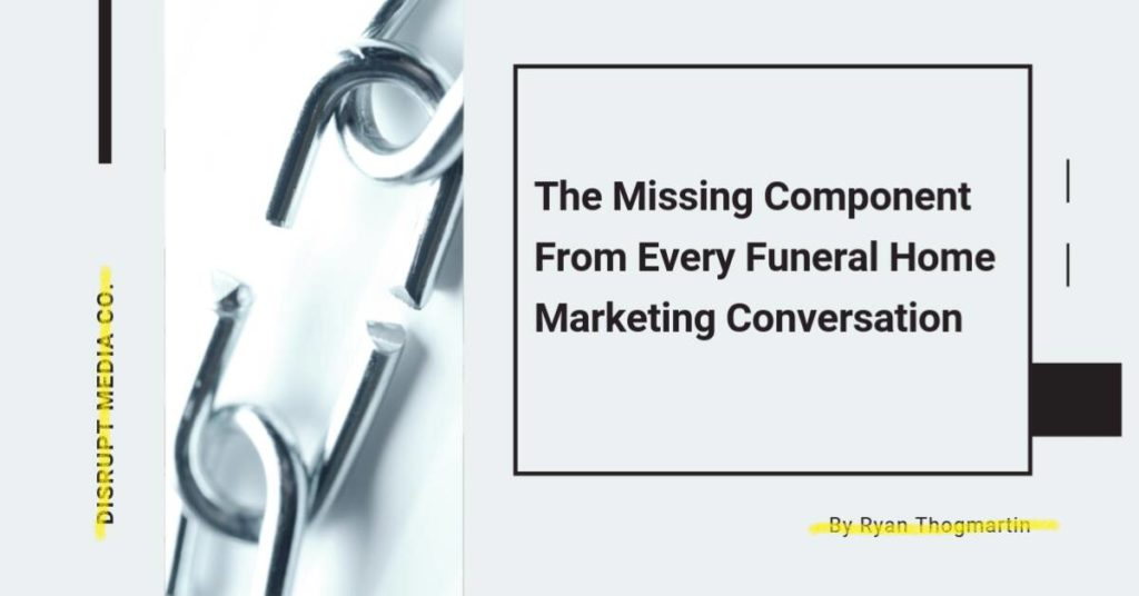 The One Component Missing From Every Single Funeral Home Marketing Conversation