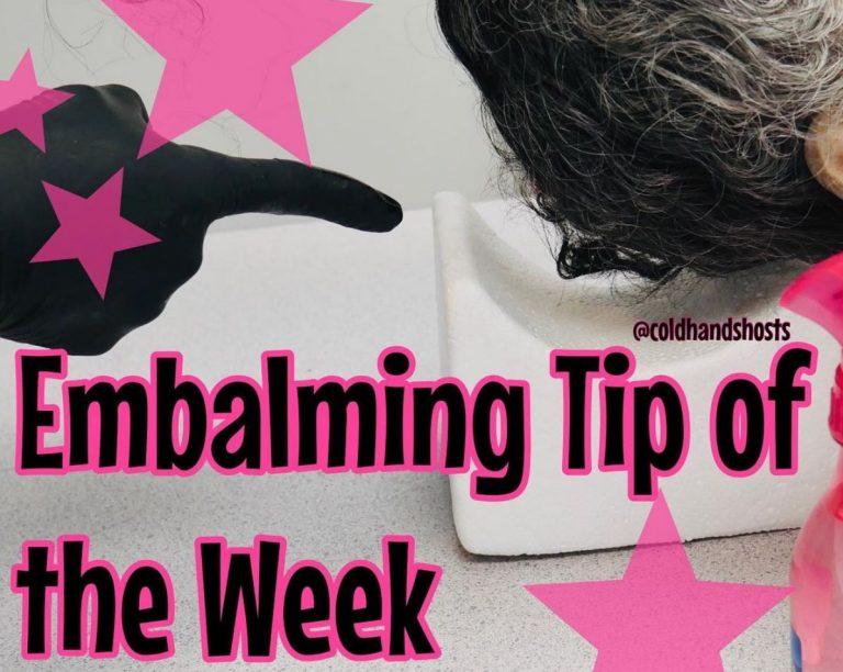 Embalming Tip of the Week